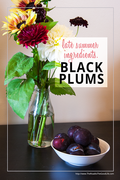 Late Summer Ingredients: Black Plums